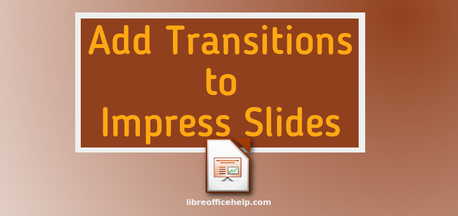 Add Animations and Transitions in LibreOffice Impress Slides